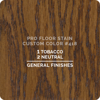 Pro Floor Stain - Custom Color #418